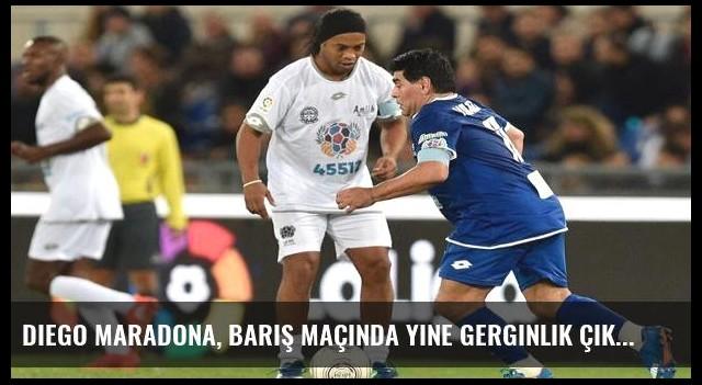 Diego Maradona, barış maçında yine gerginlik çıkardı