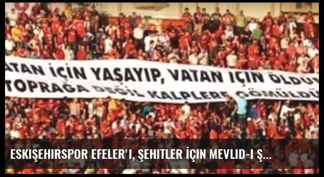 Eskişehirspor Efeler'i, Şehitler İçin Mevlid-i Şerif Okutacak