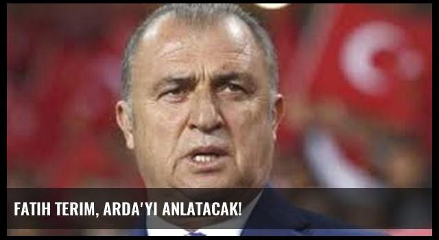 Fatih Terim, Arda'yı anlatacak!
