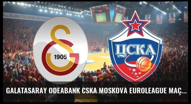 Galatasaray Odeabank CSKA Moskova Euroleague maçı saat kaçta hangi kanalda?