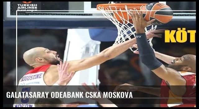 Galatasaray Odeabank CSKA Moskova
