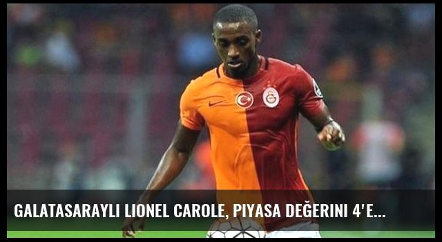Galatasaraylı Lionel Carole, Piyasa Değerini 4'e Katladı