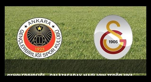 Gençlerbirliği - Galatasaray maçı için terör uyarısı!