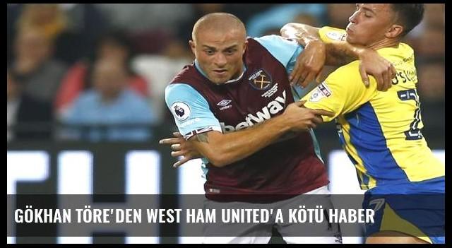 Gökhan Töre'den West Ham United'a kötü haber