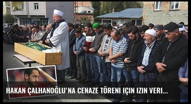 Hakan Çalhanoğlu'na cenaze töreni için izin verilmedi