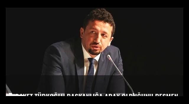 Hidayet Türkoğlu başkanlığa aday olduğunu resmen açıkladı