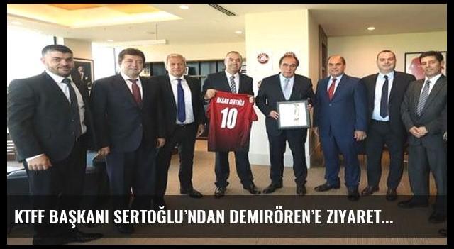 KTFF Başkanı Sertoğlu'ndan Demirören'e ziyaret
