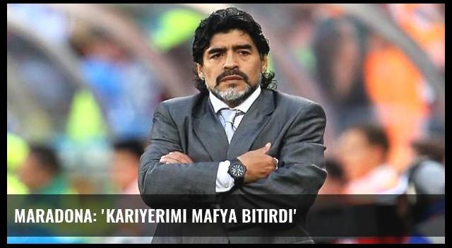 Maradona: 'Kariyerimi mafya bitirdi'