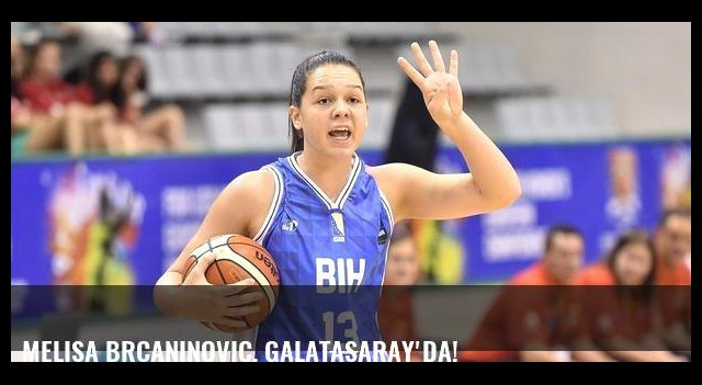 Melisa Brcaninovic, Galatasaray'da!