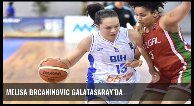 Melisa Brcaninovic Galatasaray'da