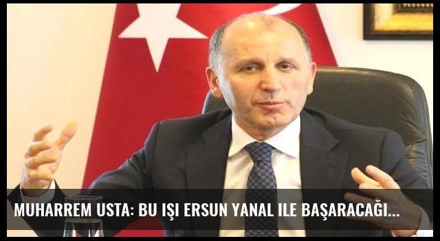 Muharrem Usta: Bu işi Ersun Yanal ile başaracağız