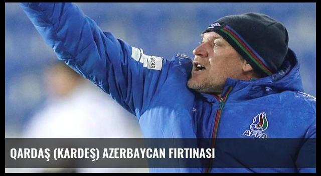 Qardaş (Kardeş) Azerbaycan fırtınası