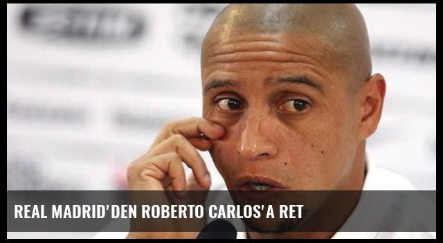 Real Madrid'den Roberto Carlos'a ret