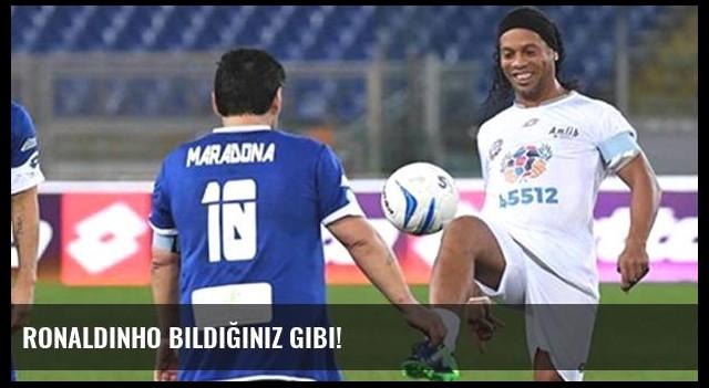Ronaldinho bildiğiniz gibi!