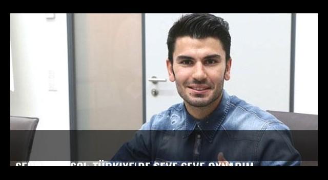 Serdar Taşçı: Türkiye'de seve seve oynarım