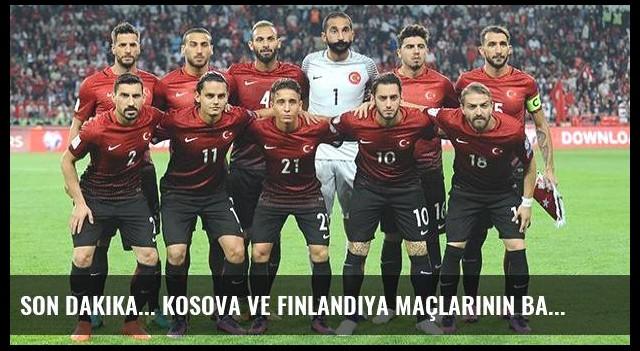 Son dakika... Kosova ve Finlandiya maçlarının başlama saati değişti