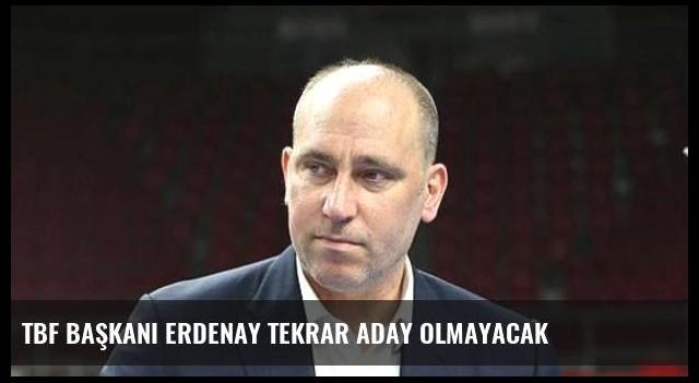 TBF Başkanı Erdenay tekrar aday olmayacak