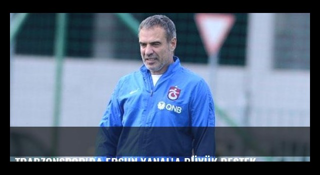 Trabzonspor'da Ersun Yanal'a büyük destek