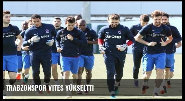 Trabzonspor vites yükseltti