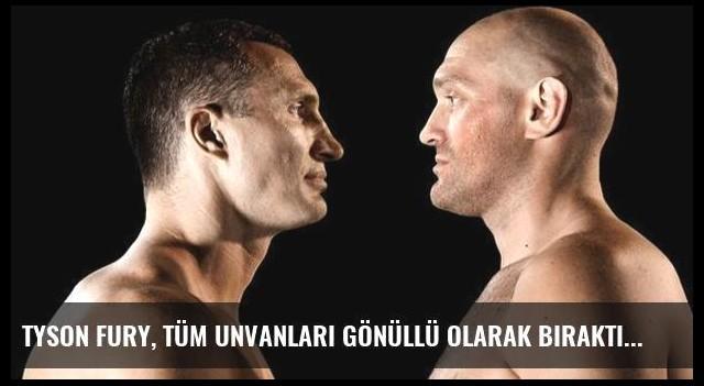 Tyson Fury, Tüm Unvanları Gönüllü Olarak Bıraktı