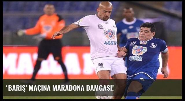 'Barış' maçına Maradona damgası!