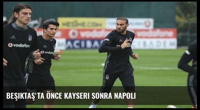 Beşiktaş'ta önce Kayseri sonra Napoli