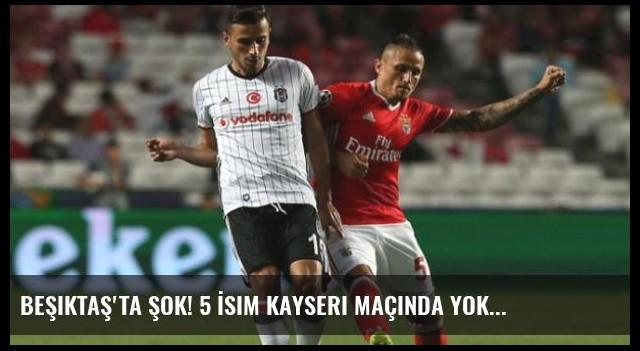 Beşiktaş'ta Şok! 5 İsim Kayseri Maçında Yok