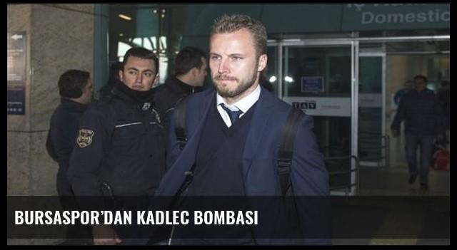 Bursaspor'dan Kadlec bombası