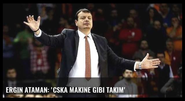 Ergin Ataman: 'CSKA makine gibi takım'