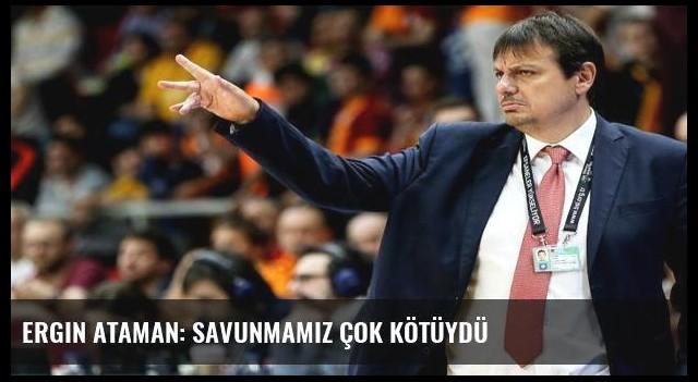Ergin Ataman: Savunmamız çok kötüydü