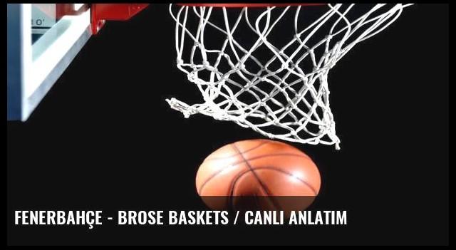 Fenerbahçe - Brose Baskets / CANLI ANLATIM