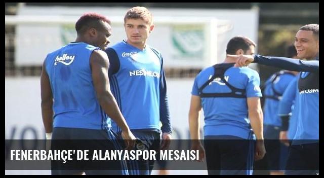 Fenerbahçe'de Alanyaspor mesaisi