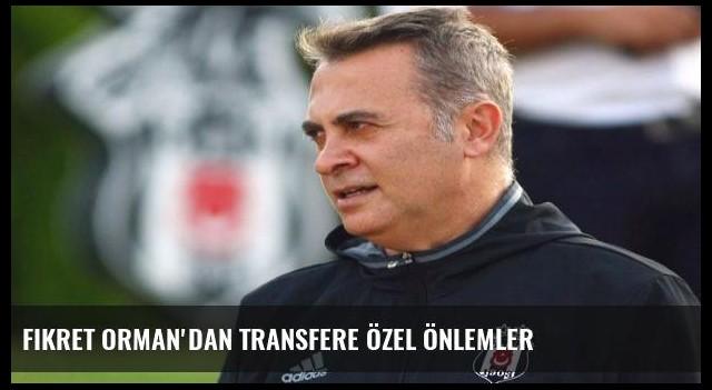 Fikret Orman'dan transfere özel önlemler