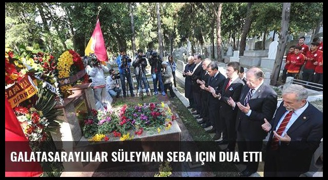 Galatasaraylılar Süleyman Seba için dua etti