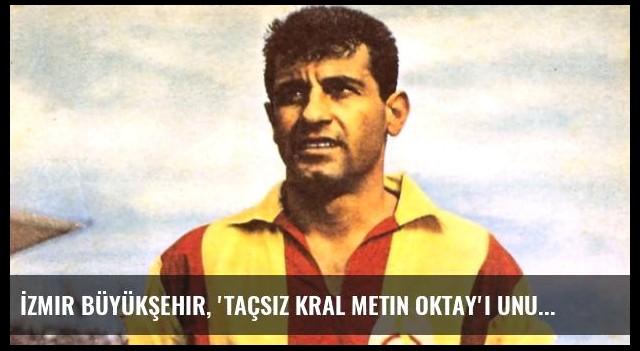 İzmir Büyükşehir, 'Taçsız Kral Metin Oktay'ı Unutmadı!