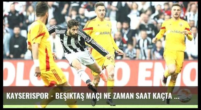 Kayserispor - Beşiktaş maçı ne zaman saat kaçta hangi kanalda? (Canlı)