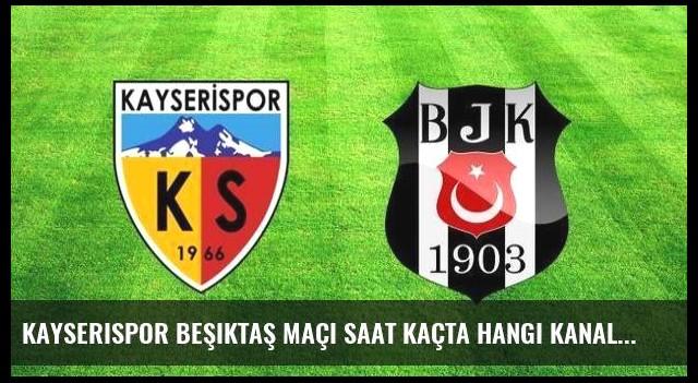 Kayserispor Beşiktaş maçı saat kaçta hangi kanalda?