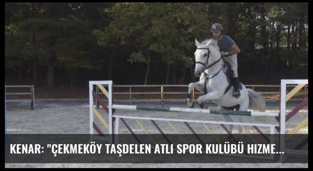 Kenar: 'Çekmeköy Taşdelen Atlı Spor Kulübü Hizmete Girdi'