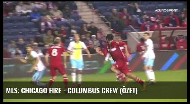 Mls: Chicago Fire - Columbus Crew (Özet)
