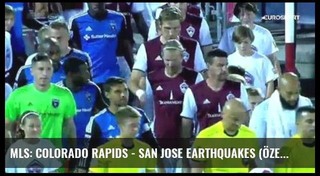 Mls: Colorado Rapids - San Jose Earthquakes (Özet)