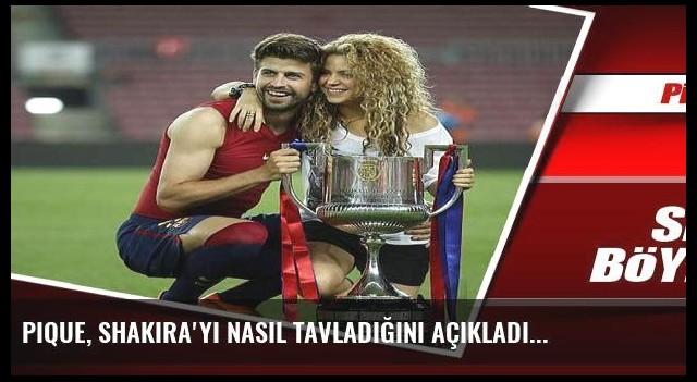 Pique, Shakira'yı nasıl tavladığını açıkladı