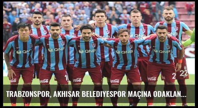 Trabzonspor, Akhisar Belediyespor maçına odaklandı