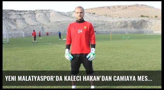Yeni Malatyaspor'da Kaleci Hakan'dan Camiaya Mesaj
