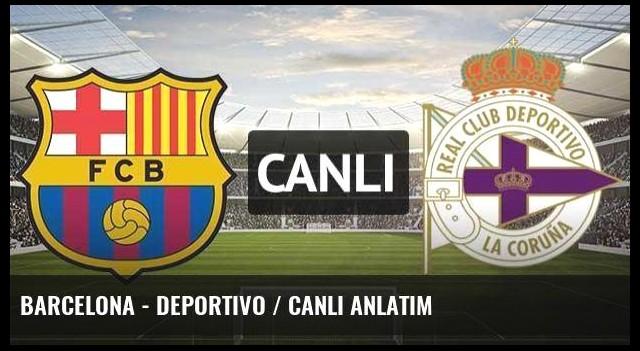 Barcelona - Deportivo / CANLI ANLATIM