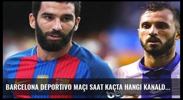 Barcelona Deportivo maçı saat kaçta hangi kanalda?