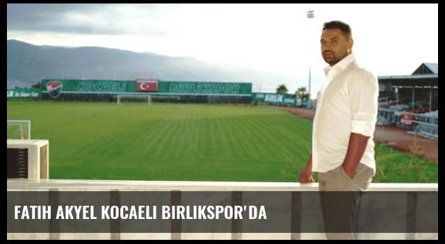 Fatih Akyel Kocaeli Birlikspor'da
