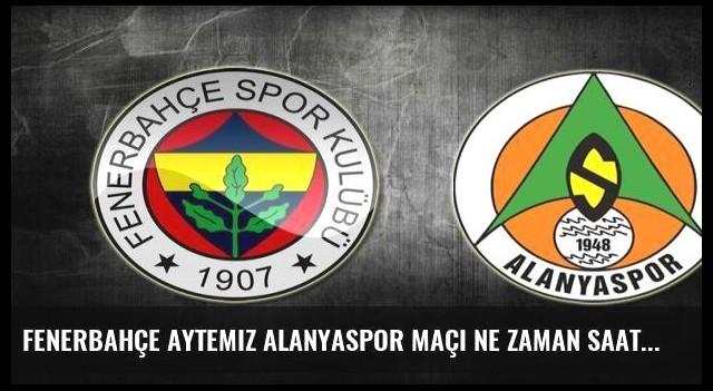 Fenerbahçe Aytemiz Alanyaspor maçı ne zaman saat kaçta hangi kanalda?