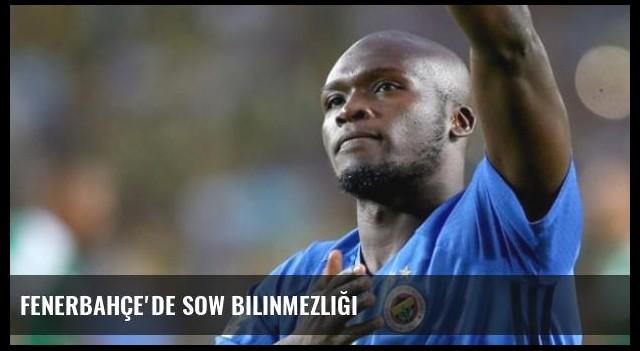 Fenerbahçe'de Sow Bilinmezliği