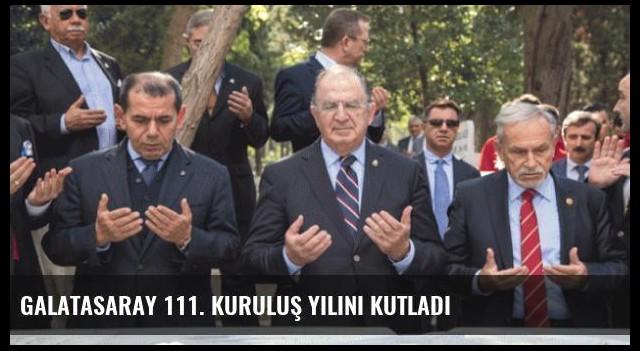 Galatasaray 111. Kuruluş Yılını Kutladı