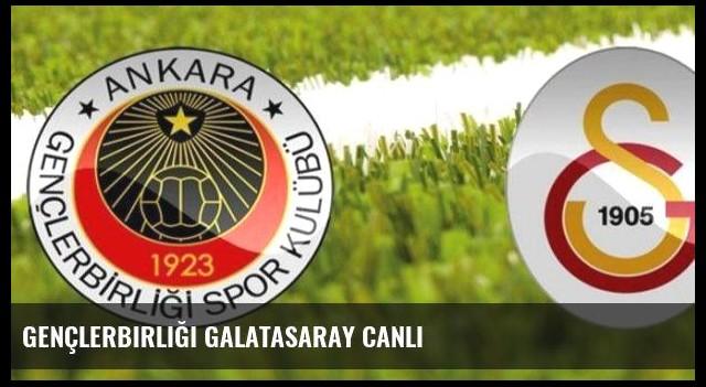 Gençlerbirliği Galatasaray Canlı